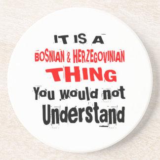 IT IS BOSNIAN & HERZEGOVINIAN THING DESIGNS COASTER