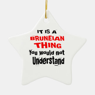 IT IS BRUNEIAN THING DESIGNS CERAMIC ORNAMENT