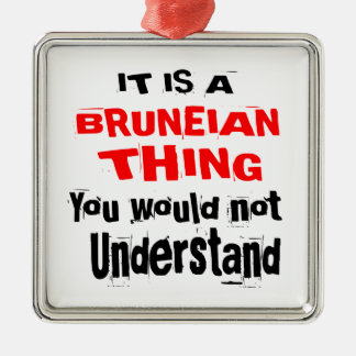 IT IS BRUNEIAN THING DESIGNS METAL ORNAMENT