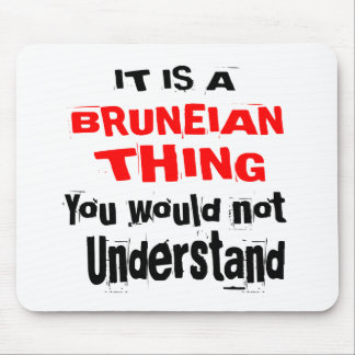IT IS BRUNEIAN THING DESIGNS MOUSE PAD