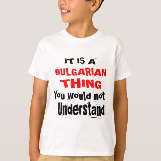IT IS BULGARIAN THING DESIGNS T-Shirt