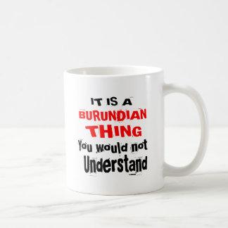 IT IS BURUNDIAN THING DESIGNS COFFEE MUG