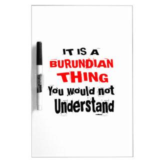 IT IS BURUNDIAN THING DESIGNS DRY ERASE BOARD