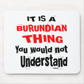 IT IS BURUNDIAN THING DESIGNS MOUSE PAD