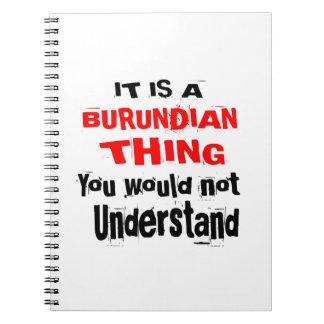 IT IS BURUNDIAN THING DESIGNS NOTEBOOKS