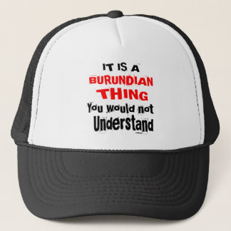 IT IS BURUNDIAN THING DESIGNS TRUCKER HAT