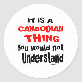 IT IS CAMBODIAN THING DESIGNS CLASSIC ROUND STICKER
