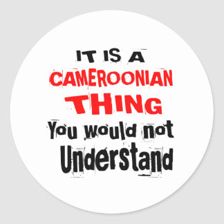 IT IS CAMEROONIAN THING DESIGNS CLASSIC ROUND STICKER