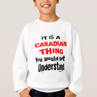IT IS CANADIAN THING DESIGNS SWEATSHIRT