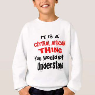 IT IS CENTRAL AFRICAN THING DESIGNS SWEATSHIRT