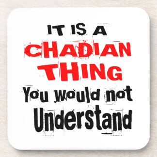 IT IS CHADIAN THING DESIGNS COASTER