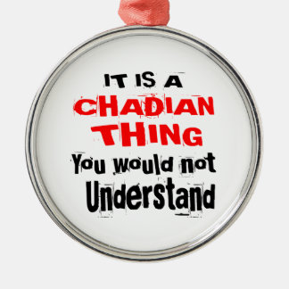 IT IS CHADIAN THING DESIGNS METAL ORNAMENT