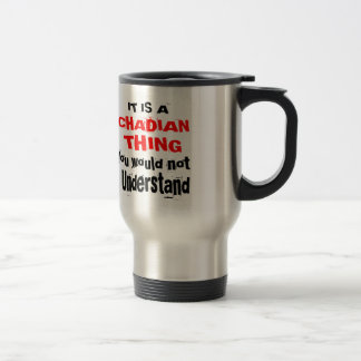 IT IS CHADIAN THING DESIGNS TRAVEL MUG