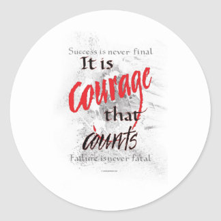 It is Courage that Counts Round Sticker