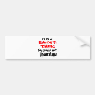 IT IS DJIBOUTI THING DESIGNS BUMPER STICKER