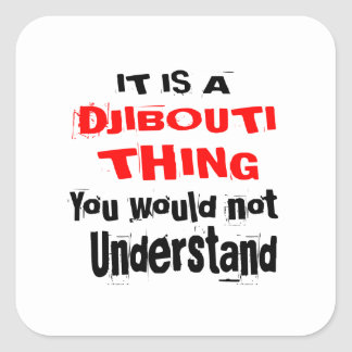 IT IS DJIBOUTI THING DESIGNS SQUARE STICKER