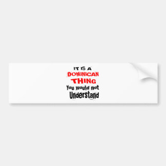 IT IS DOMINICAN THING DESIGNS BUMPER STICKER