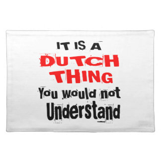 IT IS DUTCH THING DESIGNS PLACEMAT