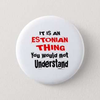 IT IS ESTONIAN THING DESIGNS 2 INCH ROUND BUTTON