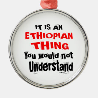 IT IS ETHIOPIAN THING DESIGNS METAL ORNAMENT