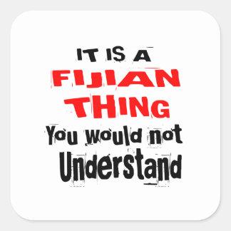 IT IS FIJIAN THING DESIGNS SQUARE STICKER
