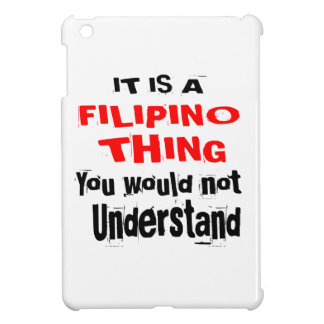 IT IS FILIPINO THING DESIGNS CASE FOR THE iPad MINI