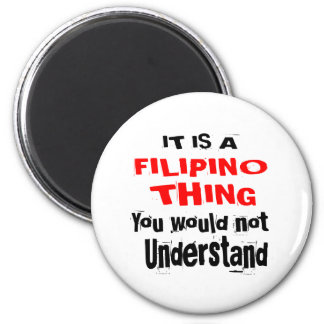 IT IS FILIPINO THING DESIGNS MAGNET