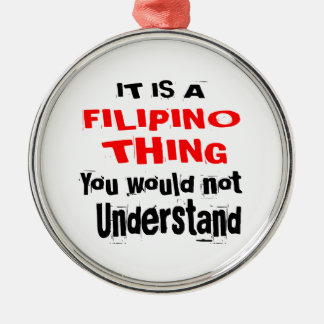 IT IS FILIPINO THING DESIGNS METAL ORNAMENT