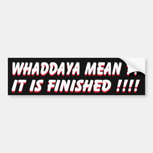 It is finished bumper sticker