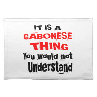 IT IS GABONESE THING DESIGNS PLACEMAT