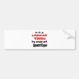 IT IS GAMBIAN THING DESIGNS BUMPER STICKER
