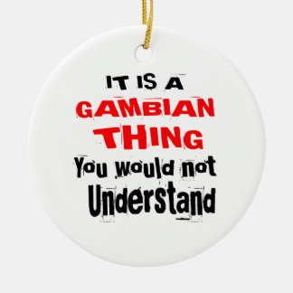 IT IS GAMBIAN THING DESIGNS CERAMIC ORNAMENT