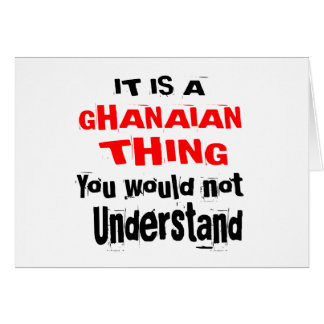 IT IS GHANAIAN THING DESIGNS CARD