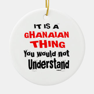 IT IS GHANAIAN THING DESIGNS CERAMIC ORNAMENT
