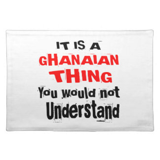 IT IS GHANAIAN THING DESIGNS PLACEMAT