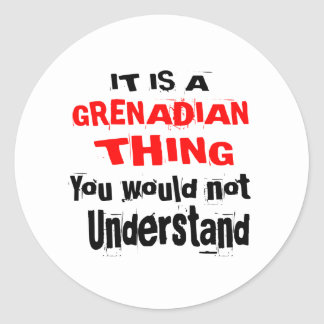 IT IS GRENADIAN THING DESIGNS CLASSIC ROUND STICKER