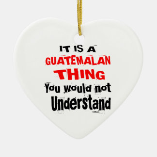 IT IS GUATEMALAN THING DESIGNS CERAMIC ORNAMENT