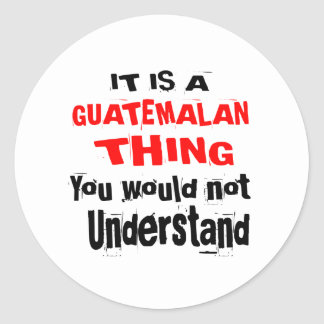 IT IS GUATEMALAN THING DESIGNS CLASSIC ROUND STICKER