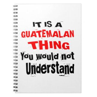 IT IS GUATEMALAN THING DESIGNS NOTEBOOK