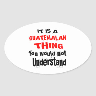 IT IS GUATEMALAN THING DESIGNS OVAL STICKER