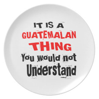 IT IS GUATEMALAN THING DESIGNS PLATE