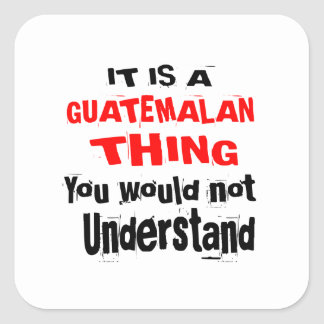 IT IS GUATEMALAN THING DESIGNS SQUARE STICKER