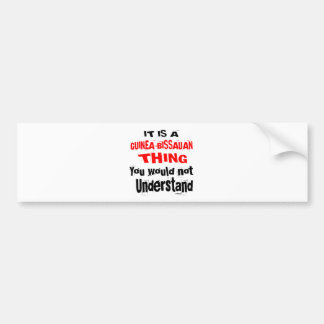 IT IS GUINEA-BISSAUAN THING DESIGNS BUMPER STICKER