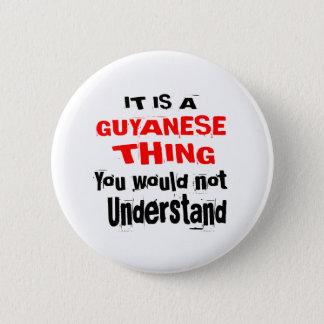 IT IS GUYANESE THING DESIGNS 2 INCH ROUND BUTTON