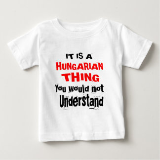 IT IS HUNGARIAN THING DESIGNS BABY T-Shirt