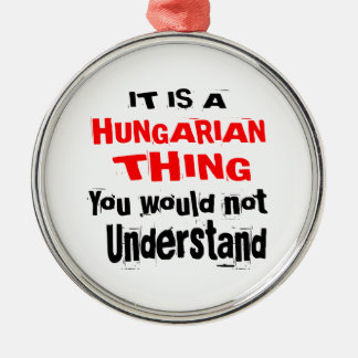IT IS HUNGARIAN THING DESIGNS METAL ORNAMENT