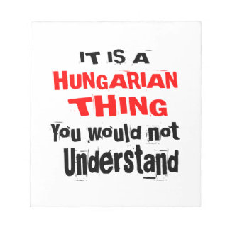 IT IS HUNGARIAN THING DESIGNS NOTEPAD