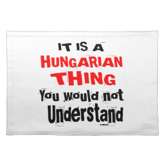 IT IS HUNGARIAN THING DESIGNS PLACEMAT