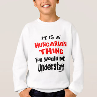 IT IS HUNGARIAN THING DESIGNS SWEATSHIRT