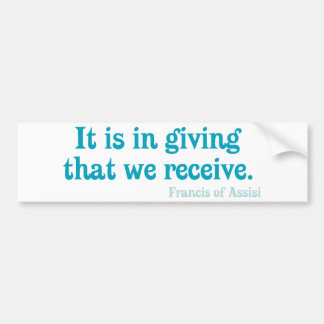 It Is In Giving That We Receive- Francis of Assisi Bumper Sticker